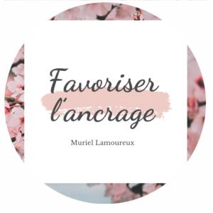 Cours favoriser l'ancrage Muriel Lamoureux - Le meilleur du futur